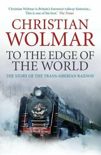 To the Edge of the World Le Story of the Trans-Siberia par Wolmar, Christian